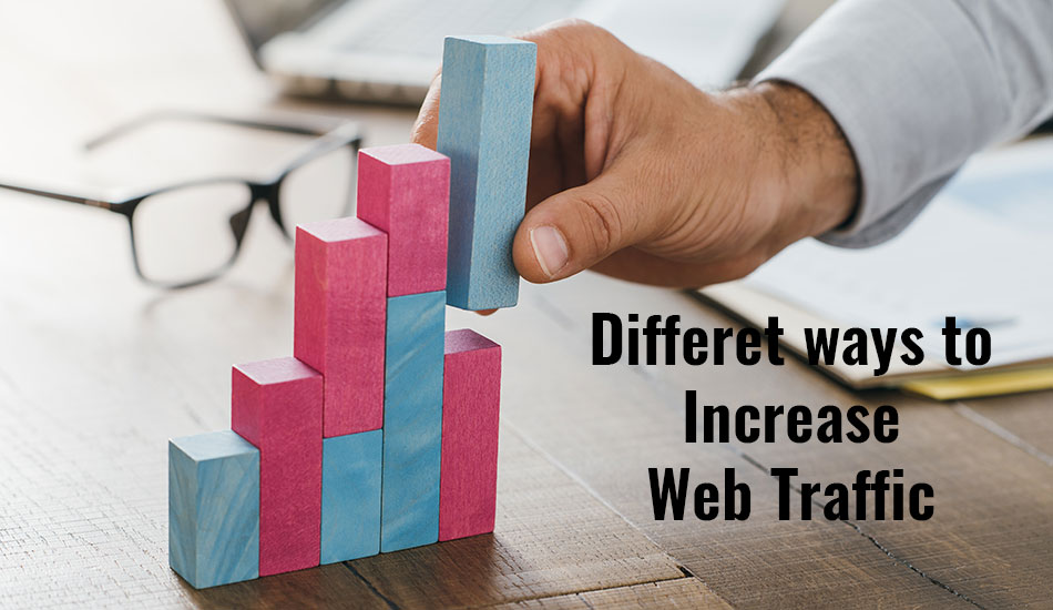 Different Ways to Increase your Website Traffic