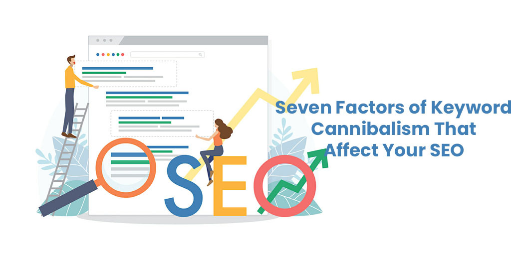 Seven Factors of Keyword Cannibalism That Affect Your SEO