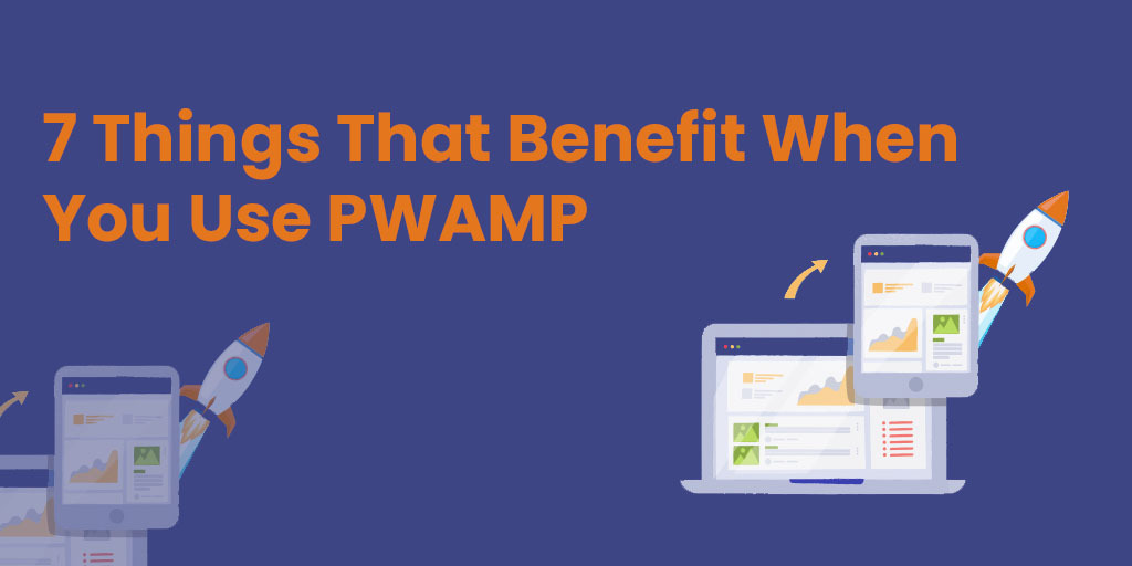7 Things That Benefit When You Use PWAMP