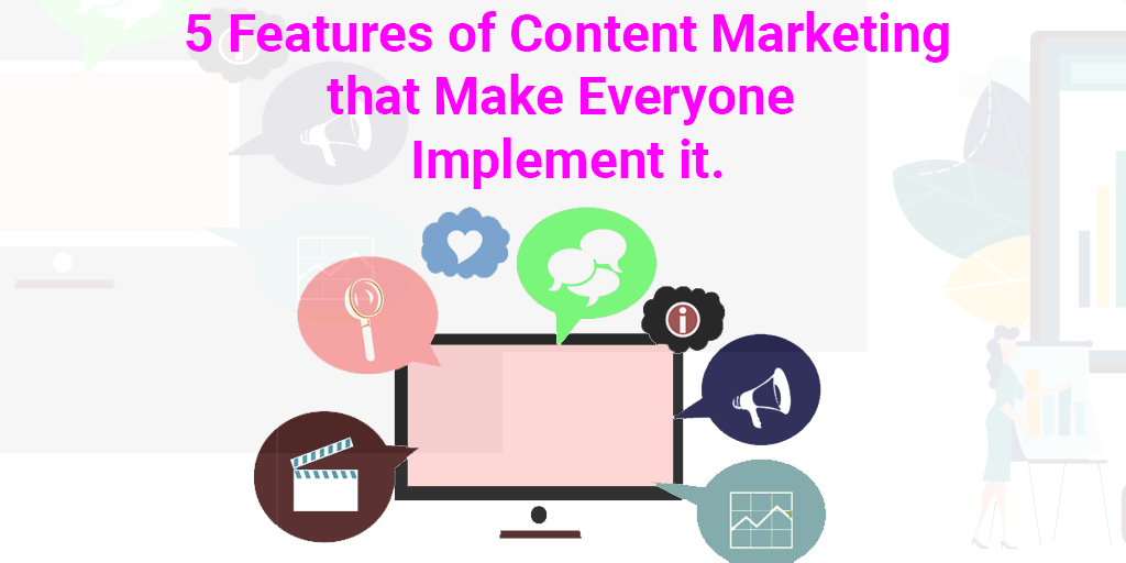 Five Features of Content Marketing That Make Everyone Implement It