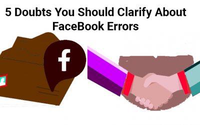 5 Doubts You Should Clarify About Facebook Errors